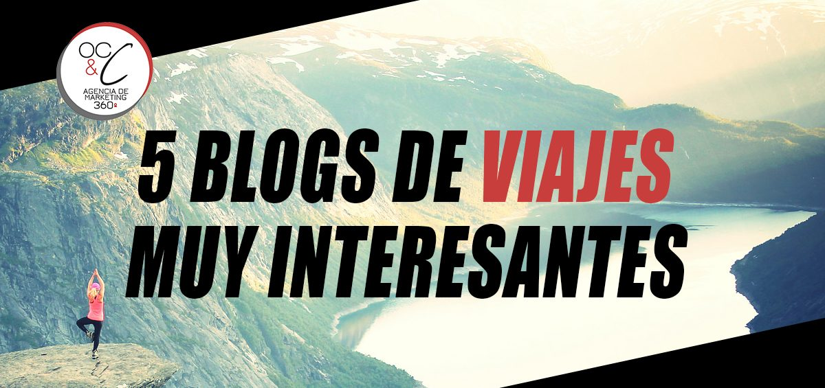 Blogs de viajes interesantes OC&C Agencia de Marketing 360º